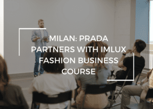 Milan: Prada partners with IMLux Fashion Business Course