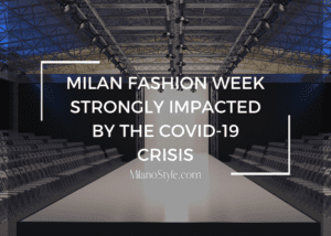Milan Fashion Week Strongly Impacted by the COVID-19 Crisis